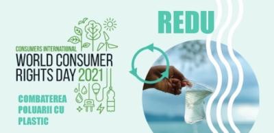 15 Martie - Ziua Mondiala a Drepturilor Consumatorilor - Combaterea poluarii cu plastic