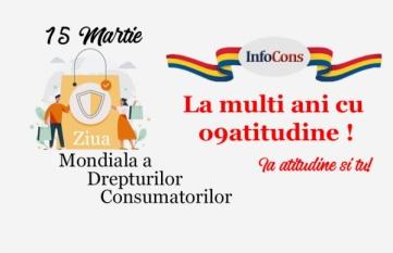 15 Martie – Ziua Mondială a Drepturilor Consumatorilor - La Multi Ani cu o9atitudine!
