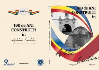 100 de ani construiți în Alba Iulia